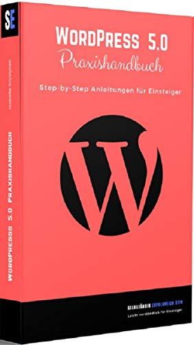 WordPress 5.0 Praxishandbuch: Step-by-Step Anleitungen für Einsteiger