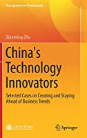 China's Technology Innovators: Selected Cases on Creating and Staying Ahead of Business Trends (Management for Professionals)