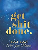 Get Shit Done Five Year Planner 2021-2025: 60 Months Calendar | Monthly Calendar Shedule Organizer| 5 Year Planner and Monthly Calendar Book | 2021-2025 Monthly Planner | Yearly Planner Calendar |Galaxy 5 Years Planner|Motivational Planner 2021-2025