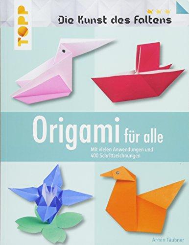 Origami für alle (Die Kunst des Faltens): Mit vielen Anwendungen und 400 Schrittzeichnungen
