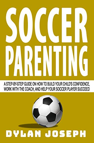 Soccer Parenting: A Step-by-Step Gu…