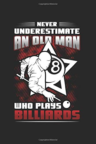 Never Underestimate An Old Man Who Plays Billiards: Billiard  Notebook/Journal With 120 Lined Pages (Lines) Including Page Number. As A Gift, A Great ... Fans, Billiard Lovers And Billiard Player