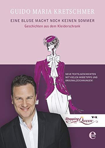 Guido Maria Kretschmer: Eine Bluse macht noch keinen Sommer - Geschichten aus dem Kleiderschrank