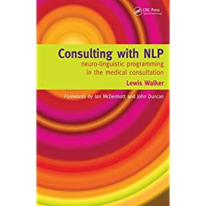 Consulting with NLP: Neuro-Linguistic Programming in the Medical Consultation Kindle Edition