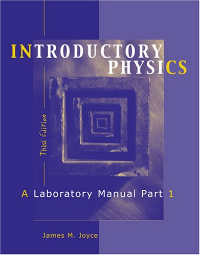 Introductory Physics: A Laboratory Manual Part 1