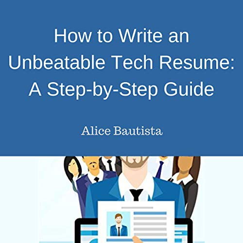 How to Write an Unbeatable Tech Resume: A Step-by-Step Guide audiobook cover art