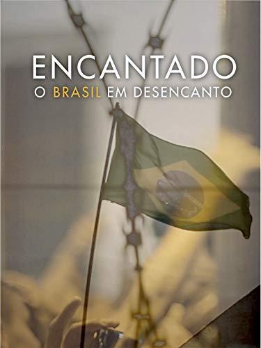 Encantado, o Brasil em Desencanto