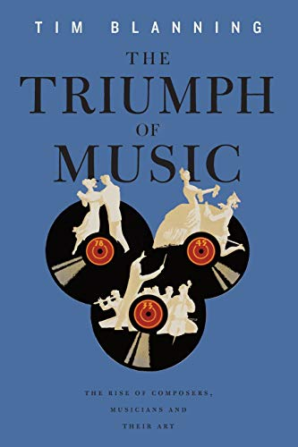 Compare Textbook Prices for The Triumph of Music: The Rise of Composers, Musicians and Their Art  ISBN 9780674057098 by Blanning, Tim