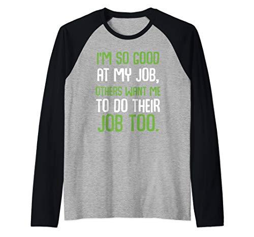 I'm So Good At My Job Coworker Coworkers Gag Sarcastic Humor Raglan Baseball Tee