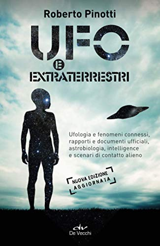 Ufo e extraterrestri: Ufologia e fenomeni connessi, rapporti e documenti ufficiali, astrobiologia, intelligence e scenari di contatto alieno