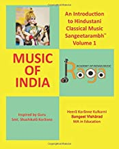 An Introduction to Hindustani Classical Music Sangeetarambh™ Volume 1: Music of India (North Indian Classical Music)