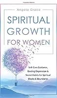 Spiritual Growth For Women: Self-Care Guidance, Beating Depression & Secret Habits for Spiritual Blocks & Boundaries (Divine Feminine Energy Awakening)
