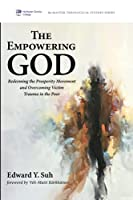 The Empowering God: Redeeming the Prosperity Movement and Overcoming Victim Trauma in the Poor (McMaster Theological Studies Series)