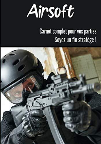 Airsoft Carnet complet pour vos parties Soyez un fin stratège: Notez votre stratégie, dessiner vos positions, évaluez la difficulté de la partie   ... l'Airsoft   Soyez au cœur de votre jeux !