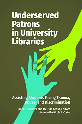 Underserved Patrons in University Libraries: Assisting Students Facing Trauma, Abuse, and Discrimination (English Edition)