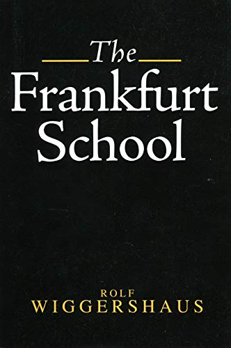 Wiggershaus, R: Frankfurt School: Its History, Theory and Political Significance
