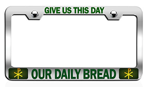 Makoroni - GIVE US This Day Our Daily Bread Religious Jesus Christian Chrome Metal License Plate Frame Tag Holder, s36
