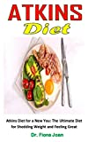 ATKINS DIET: Atkins Diet for a New You: The Ultimate Diet for Shedding Weight and Feeling Great