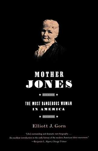 Compare Textbook Prices for Mother Jones: The Most Dangerous Woman in America First Edition ISBN 9780809070947 by Gorn, Elliott J.