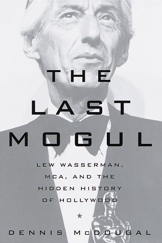 The Last Mogul: Lew Wasserman, MCA and the Hidden History of Hollywood by Dennis McDougal (1998-10-20)