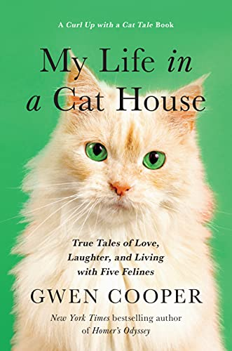 My Life in the Cat House: True Tales of Love, Laughter, and Living with Five Felines