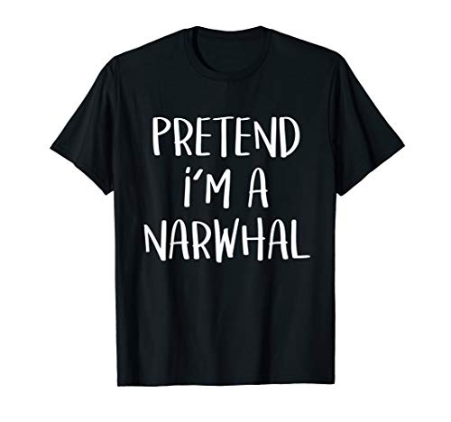 Pretend I'm A Narwhal Costume Funny Whale Halloween Party T-Shirt