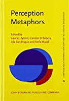 Perception Metaphors (Converging Evidence in Language and Communication Research (CELCR))