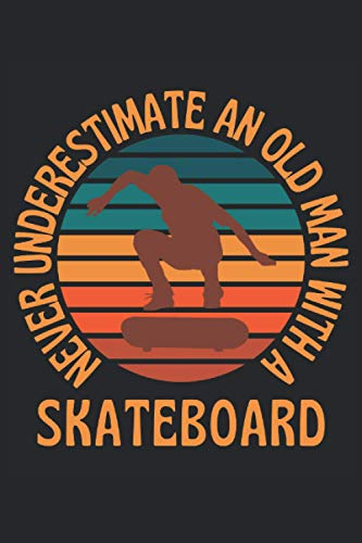Never underestimate an old man with a skateboard: Lined Notebook Journal, ToDo Exercise Book, e.g. for exercise, or Diary (6