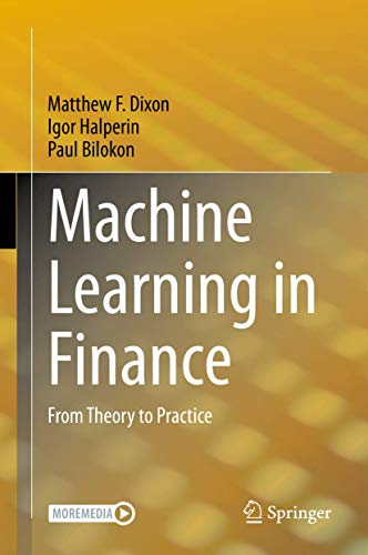 Compare Textbook Prices for Machine Learning in Finance: From Theory to Practice 1st ed. 2020 Edition ISBN 9783030410674 by Dixon, Matthew F.,Halperin, Igor,Bilokon, Paul