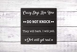 Crazy Dogs Live Here | Do Not Knock | They Will Bark. I Will Yell. | Shit Will Get Real Funny Front Door Sign | Crazy Dog Sign | Do Not Disturb Sign | Dog Lover Gift -by LEADING EDGE DESIGNS