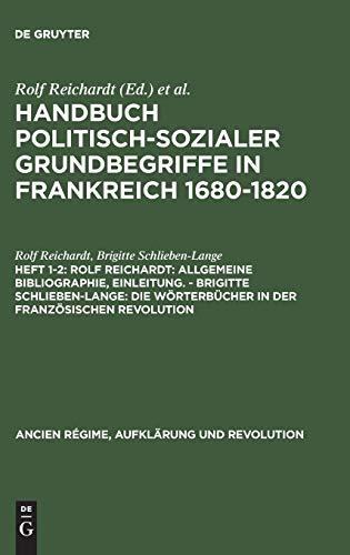 Handbuch politisch-sozialer Grundbegriffe in Frankreich 1680-1820: Rolf Reichardt: Allgemeine Bibliographie, Einleitung. - Brigitte Schlieben-Lange: ... Régime, Aufklärung und Revolution, Band 10)