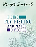 Prayer Journal Retro Vintage Fly Fishing I Like Fishing And Maybe 3 people Pretty: Prayerful Planner, Dayspring Journals, Devotional Journals,Women / Teen Girl, Top Womens Gifts