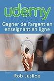 Udemy: Gagner de l'argent en enseignant en ligne (French Edition)