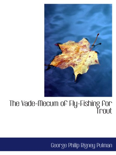 The Vade-Mecum of Fly-Fishing for Trout ~ TOP Books