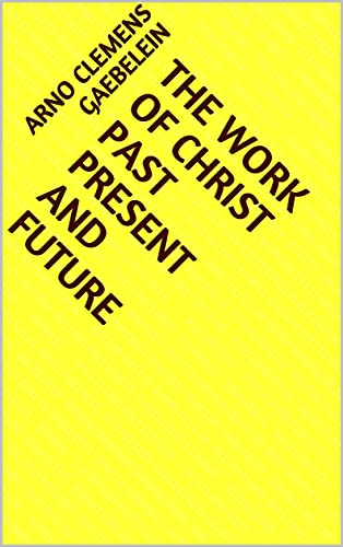 The Work Of Christ Past Present and Future (English Edition)