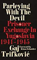 Parleying With the Devil: Prisoner Exchange in Yugoslavia, 1941-1945 (New Perspectives on the Second World War)