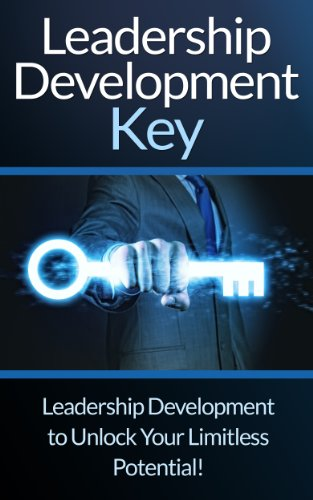 Leadership: Development Key: The Ultimate Guide To Leadership! - Develop Self Confidence, Become A Great Leader, And Unlock Your Limitless Potential! (Leader, ... Building, Influen