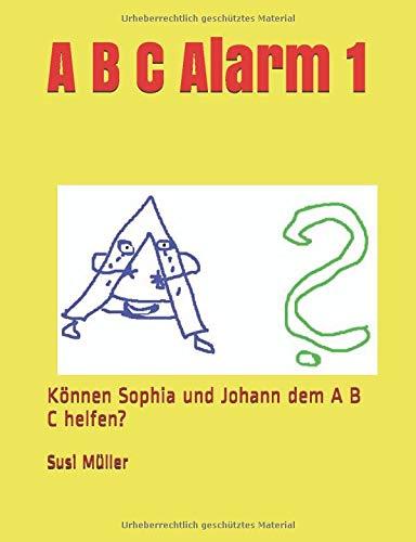 A B C ALARM 1: Können Sophia und Johann dem  A B C  helfen?