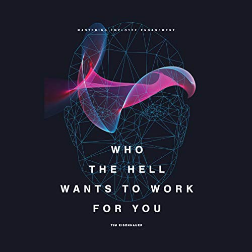 Who the Hell Wants to Work for You?: Mastering Employee Engagement audiobook cover art