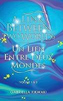 A Link Between Two Worlds / Un Lien Entre Deux Mondes: Volume 1 & 2 (A Link Between Worlds/ Un Lien Entre Mondes)