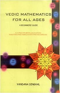 Vedic Mathematics for All Ages: A Beginners Guide (16 Sutras for Mental Calculations Easily Explained Formulae with Practi...