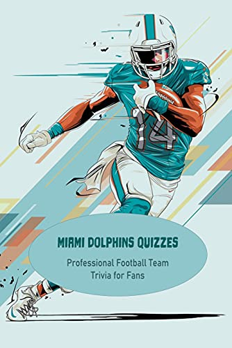 Miami Dolphins Quizzes: Professional Football Team Trivia for Fans: Father's Day Gift...