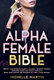 Alpha Female Bible: Identify and Eliminate Anxiety, Jealousy, Negative Thinking, Overcome Anger and Couple Conflicts. Build Your Healthy Relationship as a Real Alpha Woman