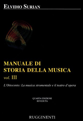 Manuale di storia della musica. L'Ottocento: la musica strumentale e il teatro dell'opera (Vol. 3)