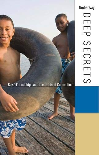 Deep Secrets: Boys' Friendships and the Crisis of Connection