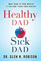 Healthy Dad Sick Dad: What Good Is Your Wealth If You Don't Have Your Health?