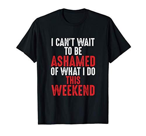 私は今週末に私がすることを恥じるのを待つことができません ジディシプリンフェチキンク支配DDLGパパスパンキング Tシャツ