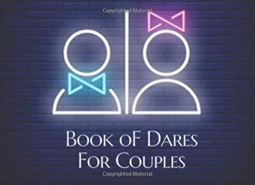 Book of Dares For Couples: Over 130 Naughty Dares To Try With Your Partner