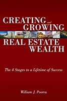Creating and Growing Real Estate Wealth: The 4 Stages to a Lifetime of Success