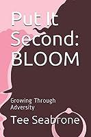 Put It Second: BLOOM: Growing Through Adversity